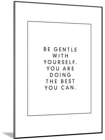 Be Gentle With Yourself You Are Doing The Best You Can-Brett Wilson-Mounted Art Print