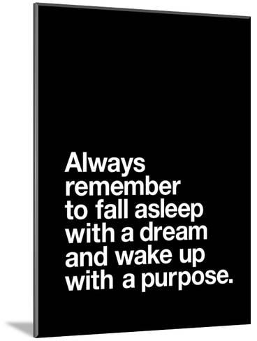 Always Remember to Fall Asleep with a Dream and Wake Up With a Purpose-Brett Wilson-Mounted Art Print
