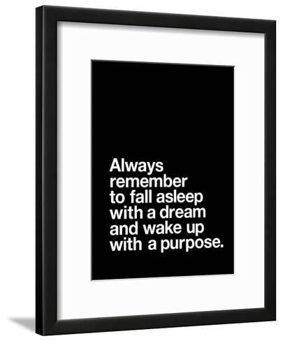 Always Remember to Fall Asleep with a Dream and Wake Up With a Purpose-Brett Wilson-Framed Art Print