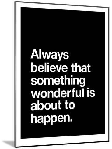 Always Believe That Something Wonderful is About to Happen-Brett Wilson-Mounted Art Print