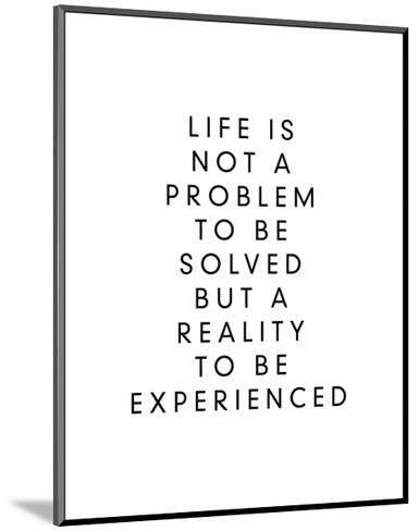 Life is Not a Problem to be Solved But a Reality to be Experienced-Brett Wilson-Mounted Art Print