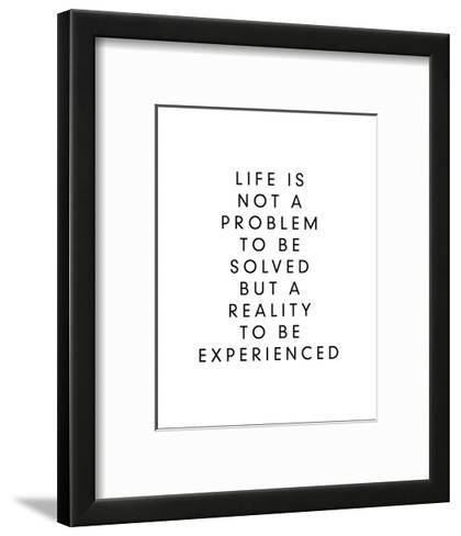Life is Not a Problem to be Solved But a Reality to be Experienced-Brett Wilson-Framed Art Print