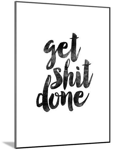 Get Shit Done 2-Brett Wilson-Mounted Art Print