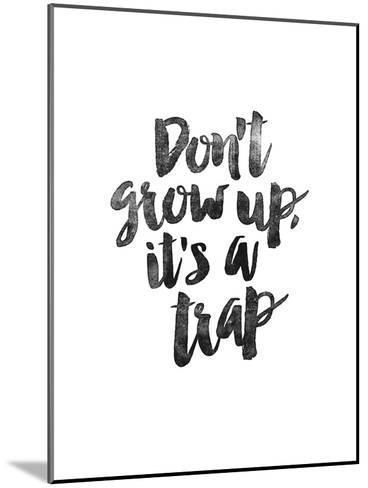 Dont Grow Up Its a Trap-Brett Wilson-Mounted Art Print