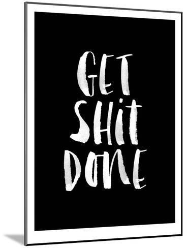 Get Shit Done-Brett Wilson-Mounted Art Print