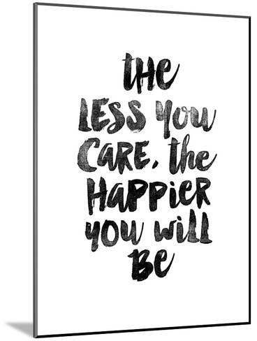 The Less You Care The Happier You Will Be-Brett Wilson-Mounted Art Print
