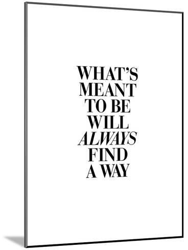 Whats Meant to Be Will Always Find a Way-Brett Wilson-Mounted Art Print