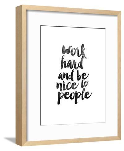 Work Hard and be Nice to People-Brett Wilson-Framed Art Print