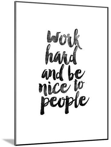 Work Hard and be Nice to People-Brett Wilson-Mounted Art Print