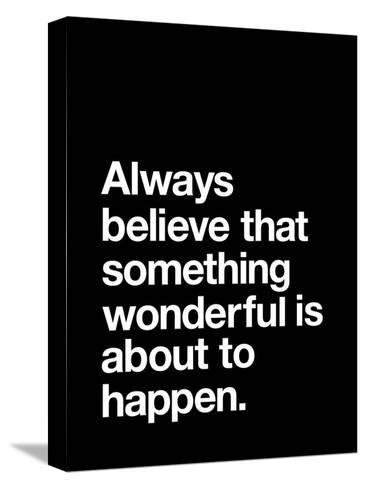 Always Believe That Something Wonderful is About to Happen-Brett Wilson-Stretched Canvas Print