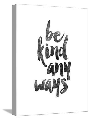 Be Kind Anyways-Brett Wilson-Stretched Canvas Print