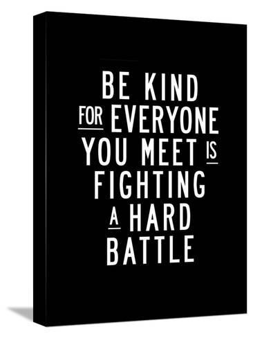 Be Kind For Everyone You Meet-Brett Wilson-Stretched Canvas Print
