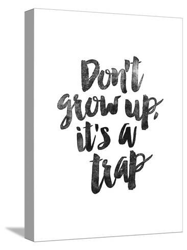 Dont Grow Up Its a Trap-Brett Wilson-Stretched Canvas Print