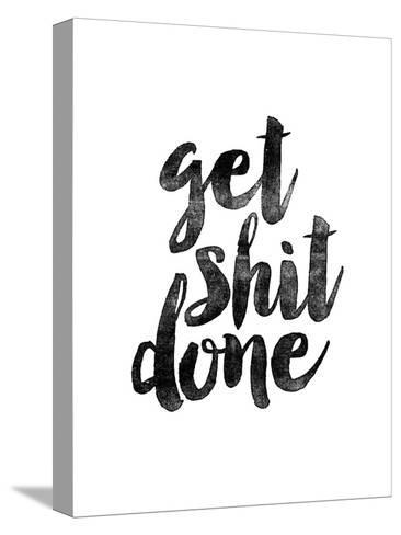 Get Shit Done 2-Brett Wilson-Stretched Canvas Print