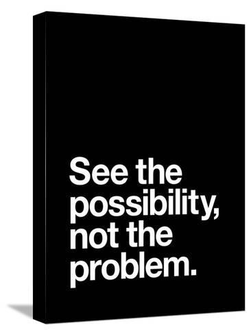 See The Possibility not the Problem-Brett Wilson-Stretched Canvas Print