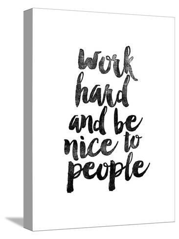 Work Hard and be Nice to People-Brett Wilson-Stretched Canvas Print