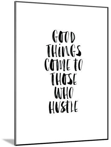 Good Things Come to Those Who Hustle-Brett Wilson-Mounted Art Print
