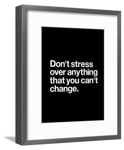 Dont Stress Anything That You Cant Change-Brett Wilson-Framed Art Print