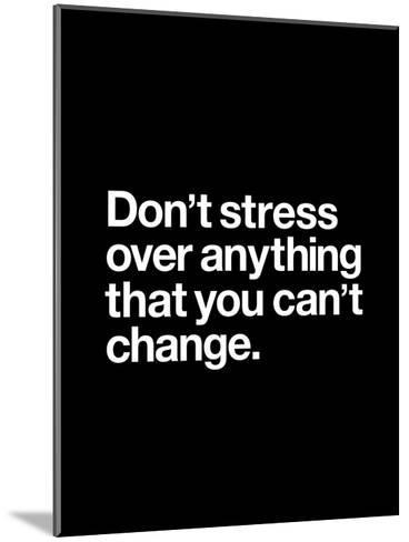 Dont Stress Anything That You Cant Change-Brett Wilson-Mounted Art Print