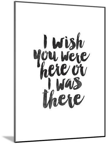 I Wish You Were Here or I was There-Brett Wilson-Mounted Art Print