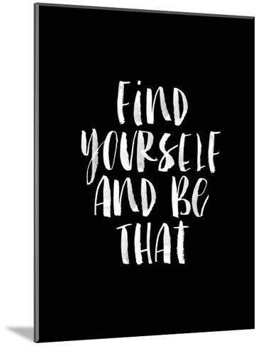 Find Yourself and Be That-Brett Wilson-Mounted Art Print