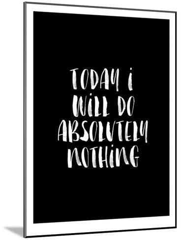 Today I Will Do Absolutely Nothing BLK-Brett Wilson-Mounted Art Print