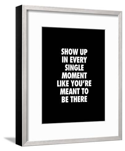 Show Up In Every Single Moment-Brett Wilson-Framed Art Print
