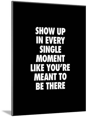 Show Up In Every Single Moment-Brett Wilson-Mounted Art Print