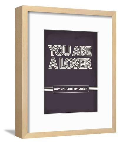 You Are A Loser. But You Are My Loser. - Tommy Human Cartoon Print-Tommy Human-Framed Art Print