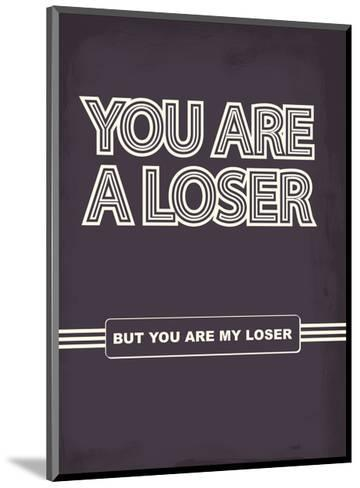 You Are A Loser. But You Are My Loser. - Tommy Human Cartoon Print-Tommy Human-Mounted Art Print