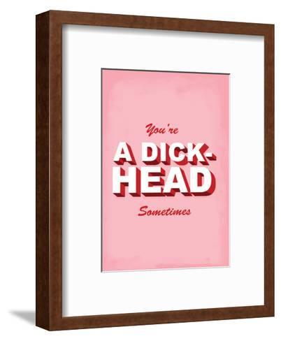 You're A Dick-Head Sometimes - Tommy Human Cartoon Print-Tommy Human-Framed Art Print