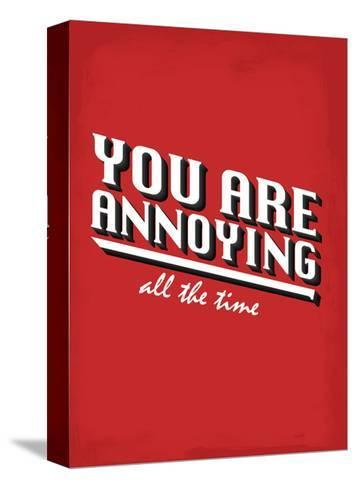 You Are Annoying All The Time - Tommy Human Cartoon Print-Tommy Human-Stretched Canvas Print