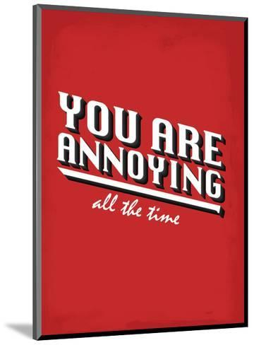 You Are Annoying All The Time - Tommy Human Cartoon Print-Tommy Human-Mounted Art Print