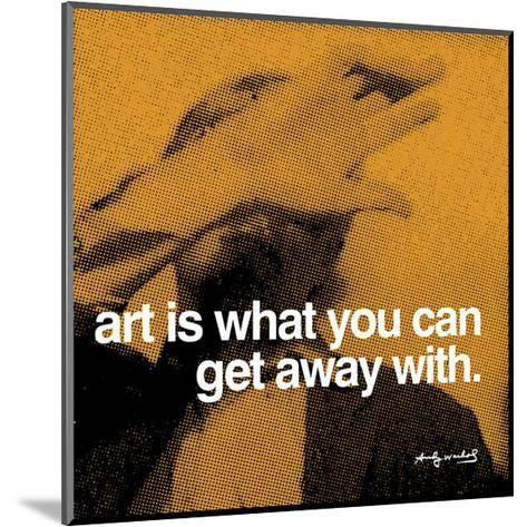 Art is what you can get away with--Mounted Art Print