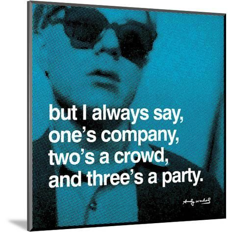 But I always say, one's company, two's a crowd, and three's a party--Mounted Art Print