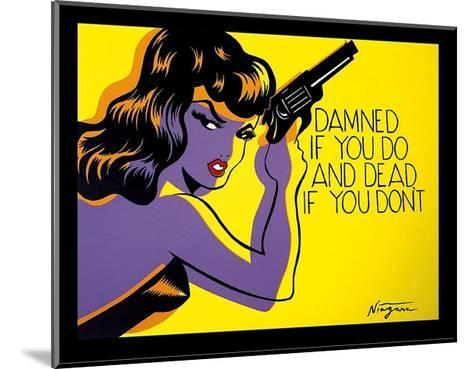 Damned if you do, and Dead if you don?t-Niagara Detroit-Mounted Art Print