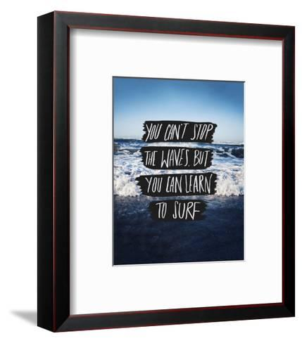 You Can?t Stop The Waves, But You Can Learn To Surf-Leah Flores-Framed Art Print