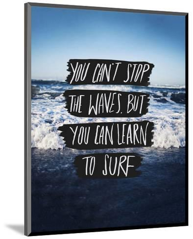 You Can?t Stop The Waves, But You Can Learn To Surf-Leah Flores-Mounted Art Print