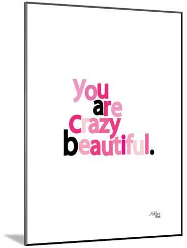 You Are Crazy Beautiful-Ashlee Rae-Mounted Art Print