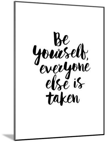 Be Yourself Everyone Else is Taken-Brett Wilson-Mounted Art Print