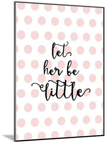 Let Her Be Little Polkadots Pink-Amy Brinkman-Mounted Art Print