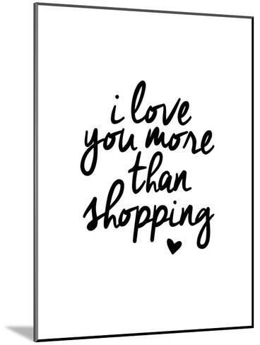 I Love You More Than Shopping-Brett Wilson-Mounted Art Print
