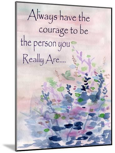 Always Have The Courage-Pam Varacek-Mounted Art Print