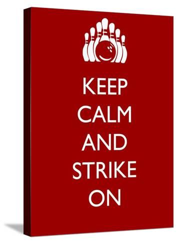 Keep Calm and Strike On-Veruca Salt-Stretched Canvas Print