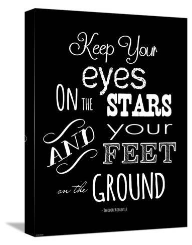 Keep Your Eyes On the Stars - Theodore Roosevelt-Veruca Salt-Stretched Canvas Print