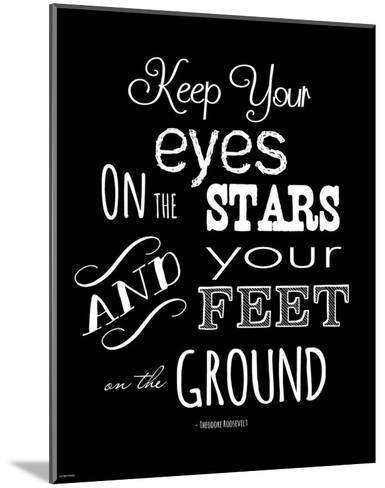 Keep Your Eyes On the Stars - Theodore Roosevelt-Veruca Salt-Mounted Art Print