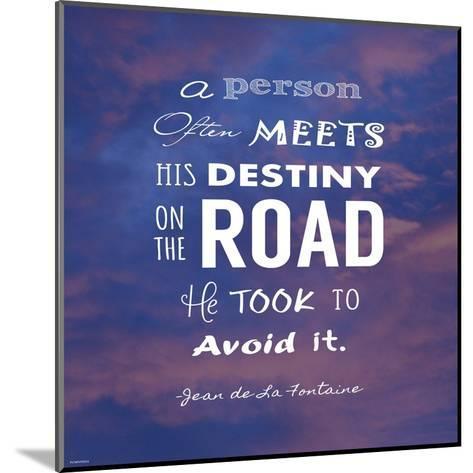 A Person Often Meets His Destiny-Veruca Salt-Mounted Art Print