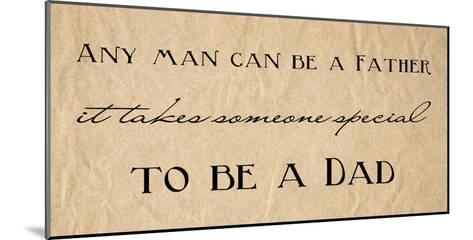 Any Man Can Be A Father Quote-Veruca Salt-Mounted Art Print