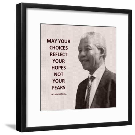 May Your Choices Reflect Your Hopes - Nelson Mandela-Veruca Salt-Framed Art Print
