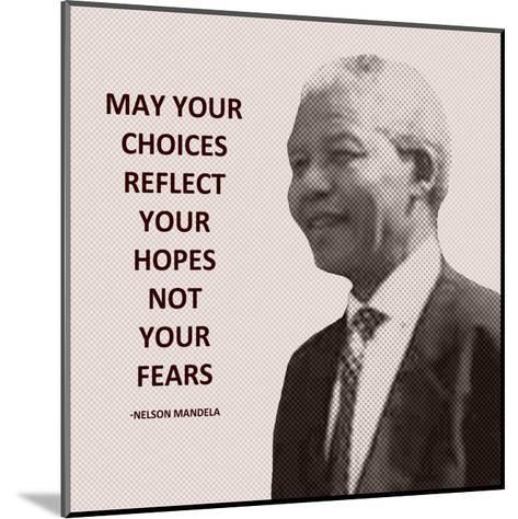 May Your Choices Reflect Your Hopes - Nelson Mandela-Veruca Salt-Mounted Art Print